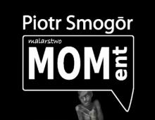 Piotr Smogór malarstwo wystawa Moment